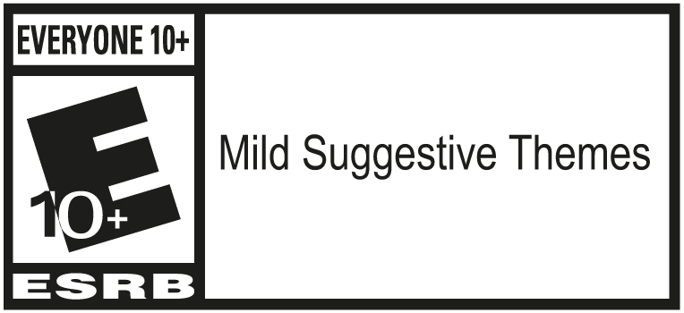 ESRB Rating - Everyone 10+ - Mild Suggestive Themes
