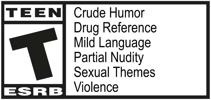 ESRB - Teen - Crude Humor, Drug Reference, Mild Language, Partial Nudity, Sexual Themes, Violence