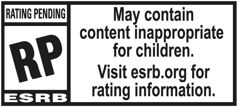 ESRB - Rating Pending - May contain content inappropriate for children. Visit ESRB.org for rating information.