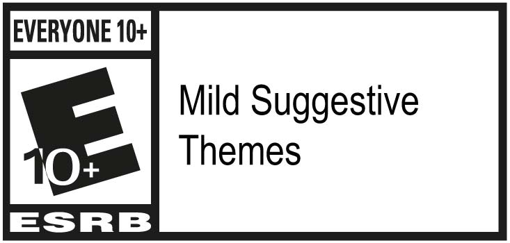 ESRB Rating - Everyone 10+ - Mild Suggestive Themes