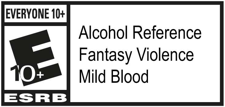 ESRB - Everyone 10+ Alcohol Reference, Fantasy Violence, Mild Blood